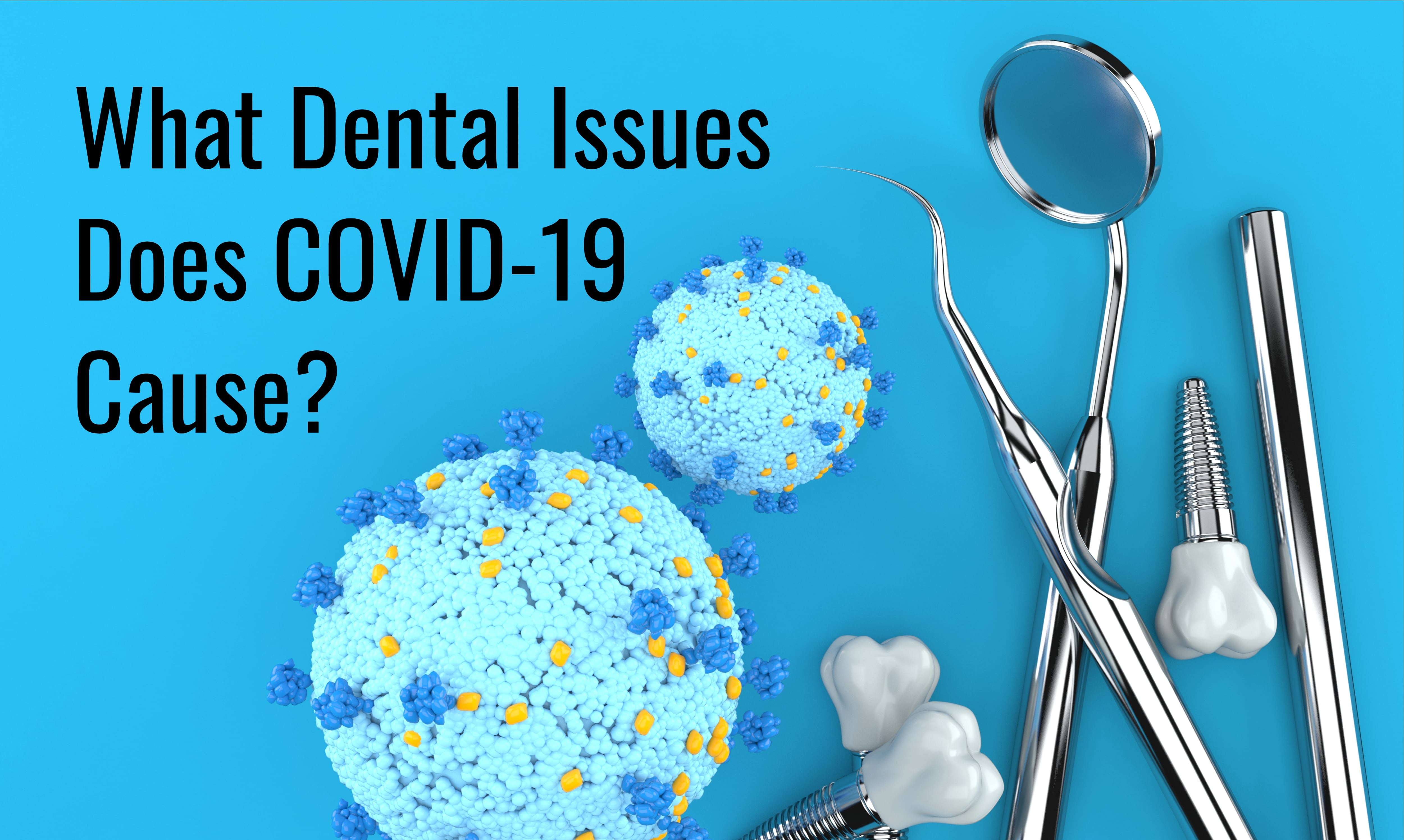 What Dental Issues Does COVID-19 Cause?