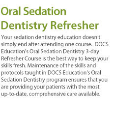 Your sedation dentistry education doesn't simply end after attending one course.  DOCS Oral Sedation Dentistry Recertification Course is the best way to keep your skills fresh – and fulfill CCE participation requirements. Maintenance of the skills and protocols ensures that you are providing your patients with the most up-to-date, comprehensive care available.  That's why DOCS Education recommends that all dentists participate in recertification courses at least once every two years.